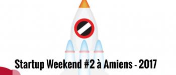StartUp Week End Amiens : c'est parti pour la deuxième édition !