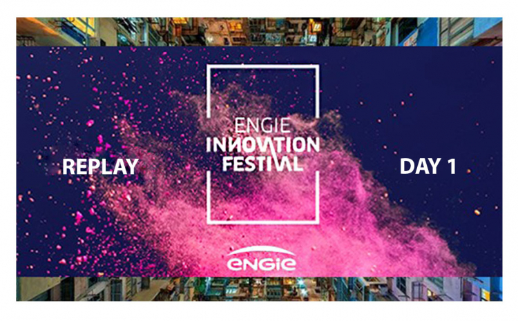 ENGIE Innovation Festival - REPLAY Jour 1 - Mardi 22 septembre